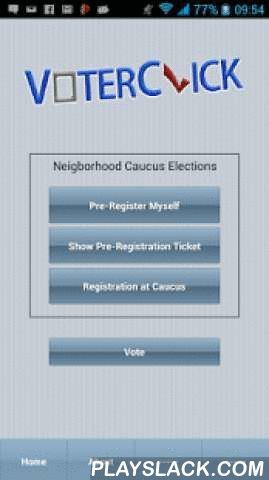 VoterClick  Android App - playslack.com ,  Electronic voting in your meeting using smart phones and tablets. Also provide registration for political caucus meetings.You no longer need to rent expensive radio devices to have electronic voting, even in small meetings. This system provides a fully secure voting system right on everyone's phone. The meeting manager can create a ballot, and everyone can see the results when the polling is closed ( no need for a projector to show the results).This…