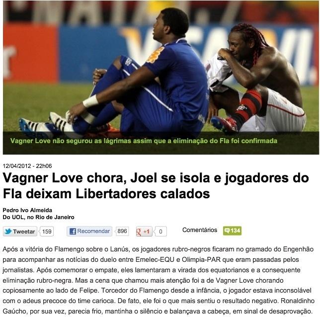 Depois dizem que *Chororô* é coisa de *Botafoguense* >http://esporte.uol.com.br/futebol/campeonatos/libertadores/ultimas-noticias/2012/04/12/vagner-love-chora-joel-se-isola-e-jogadores-do-fla-deixam-libertadores-calados.htm - 2012 04 12