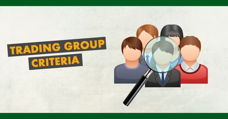 All the criteria you need in order to choose the right trading group for you