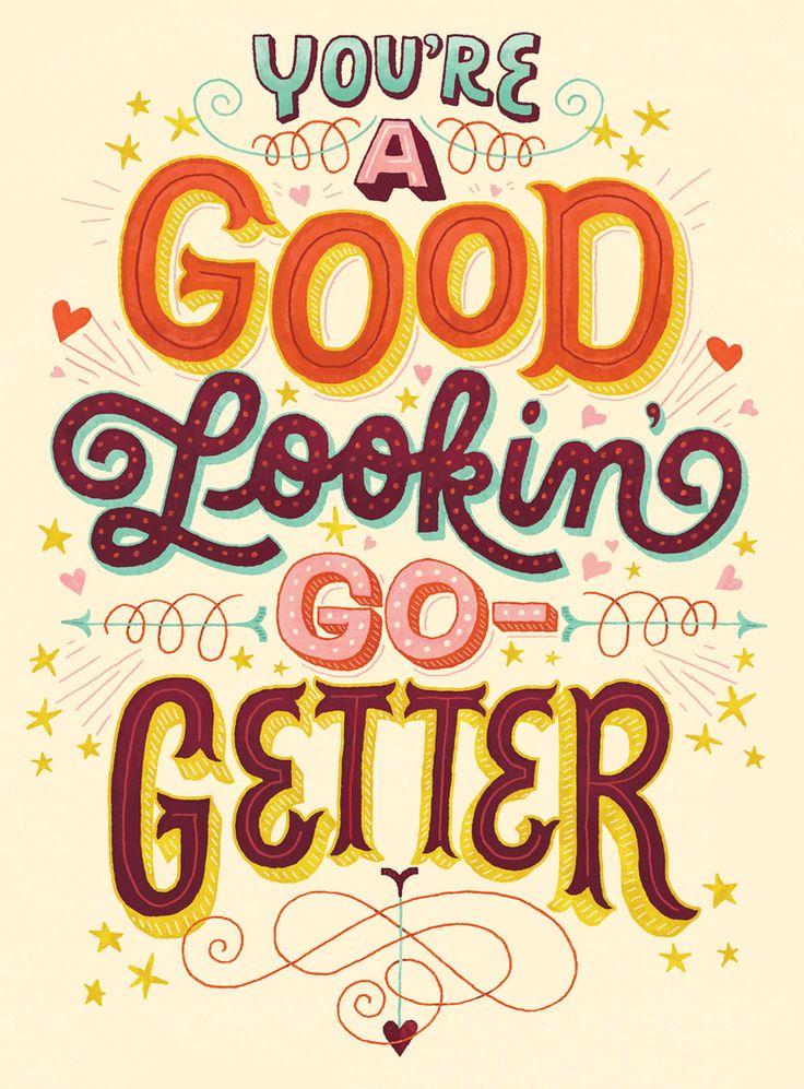 Hey good lookin'... Go get 'em! #inspiration