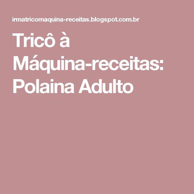 Tricô à Máquina-receitas: Polaina Adulto