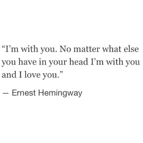 Ernest Hemingway Quote Truth Love Quotes Quotes Hemingway Quotes