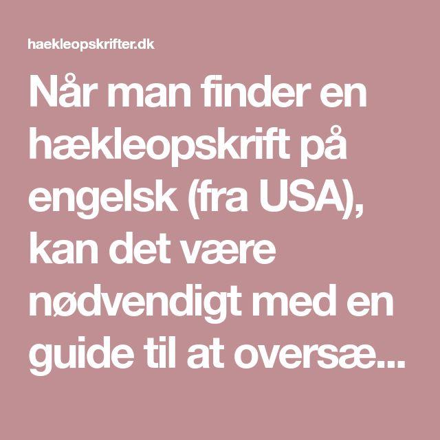 Når man finder en hækleopskrift på engelsk (fra USA), kan det være nødvendigt med en guide til at oversætte hækleudtryk og forkortelser.