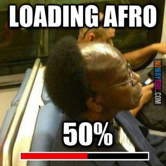 Loading Afro.....BaaaaaaHAAAAAAAA!!!!  Wrong....Soooo Wrong!!!!! LOL!!!