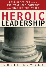 Heroic Leadership: Best Practices from a 450-Year-Old Company That Changed the World / Edition 1 by Chris Lowney Download