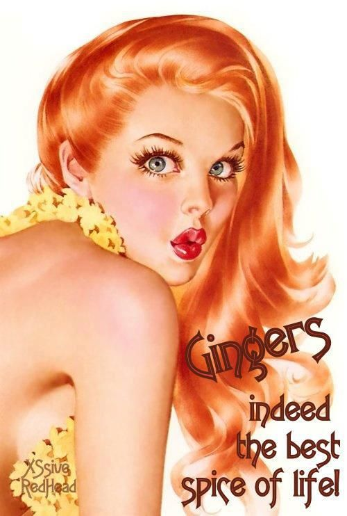i  might not show it but gingers are the best..