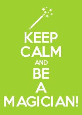 KEEP CALM AND BE A MAGICIAN!