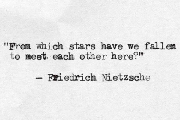 """From which stars"" -Friedrich Nietzsche//"