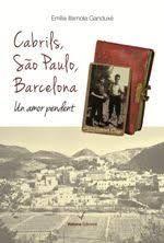 Cabrils, Sao Paulo, Barcelona : un amor pendent . d' Emília Illamola Ganduxé ed.Voliana, 2017 N ILL