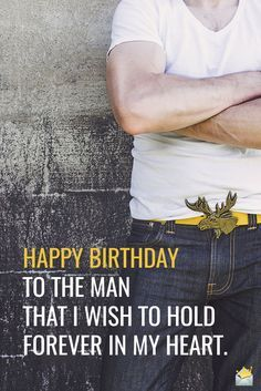 Birthday Wishes for my man.