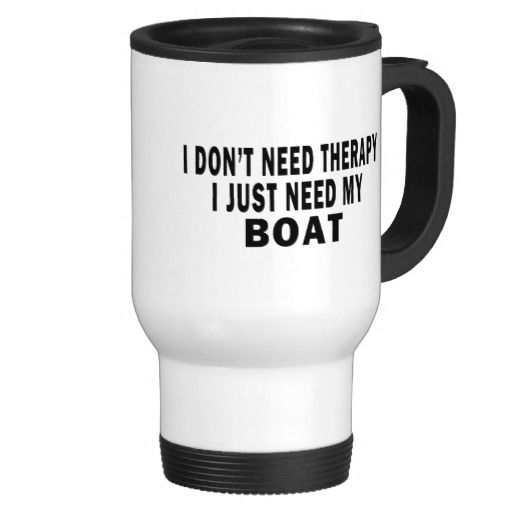 I don't need therapy. I just need my boat - funny Mug