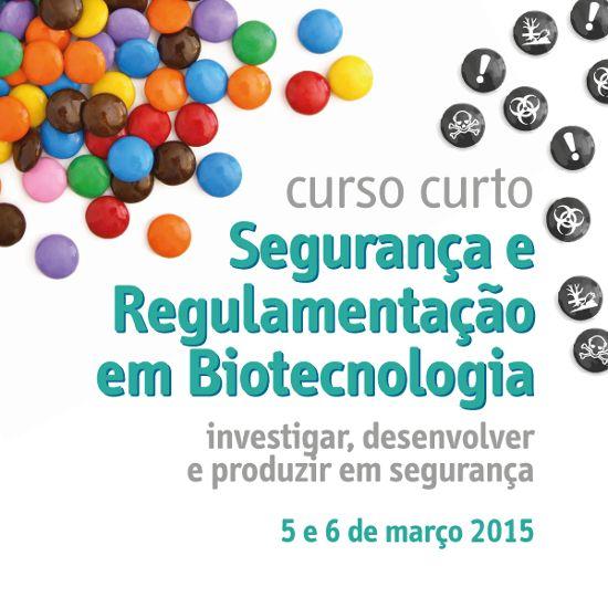 Segurança e Regulamentação em Biotecnologia. 5 e 6 de março 2015.