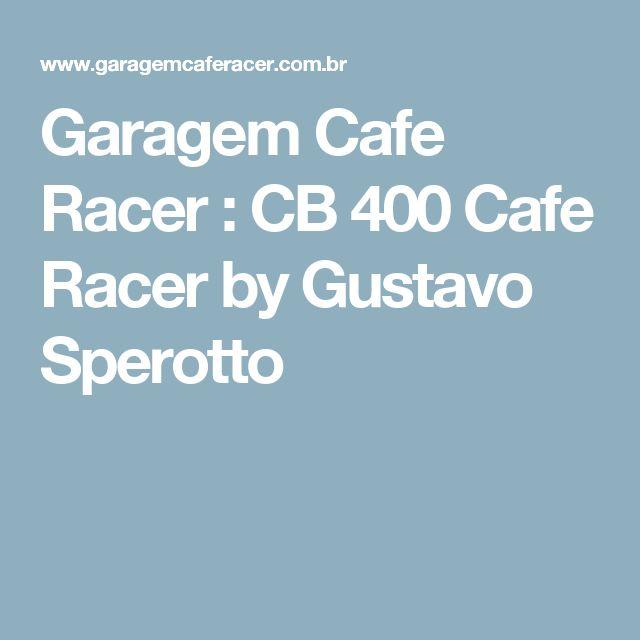 Garagem Cafe Racer : CB 400 Cafe Racer by Gustavo Sperotto