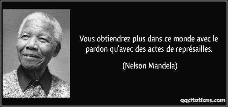 Vous obtiendrez plus dans ce monde avec le pardon qu'avec des actes de représailles. (Nelson Mandela) #citations #NelsonMandela
