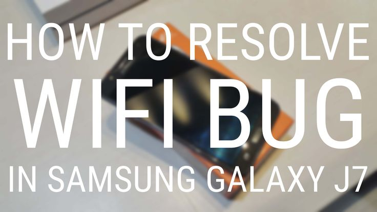 How to Resolve Wifi issue on Samsung Galaxy J7