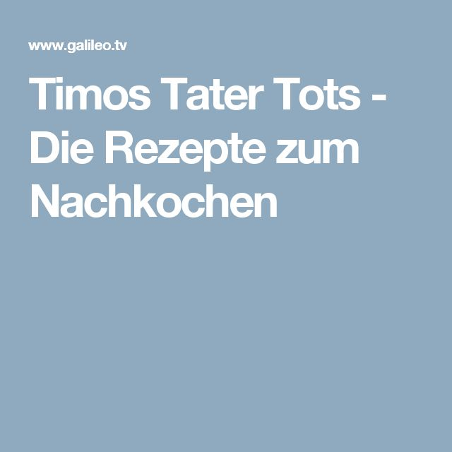 Timos Tater Tots - Die Rezepte zum Nachkochen