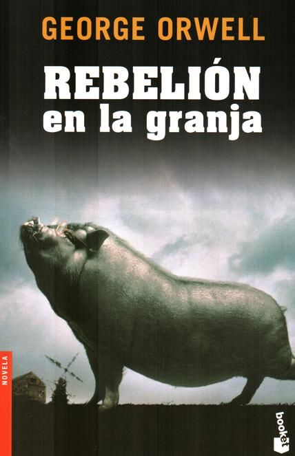 REBELIÓN EN LA GRANJA, George Orwell (1945): Esta novela corta –menos de 200 páginas– es, a simple vista, una fábula sobre unos animales de granja que, hartos de sus deplorables condiciones de vida...
