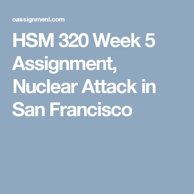 HSM 320 Week 5 Assignment, Nuclear Attack in San Francisco