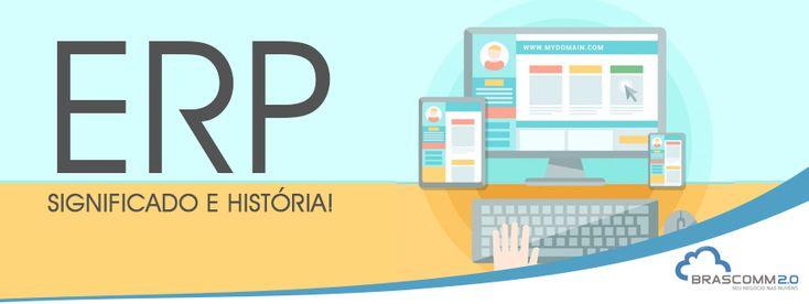 ERP significado e história! https://www.brascomm.net.br/erp-significado-e-historia/