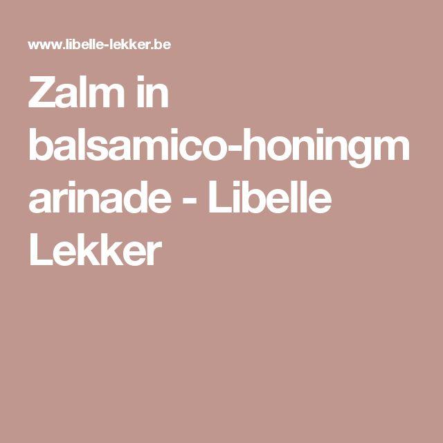 Zalm in balsamico-honingmarinade - Libelle Lekker