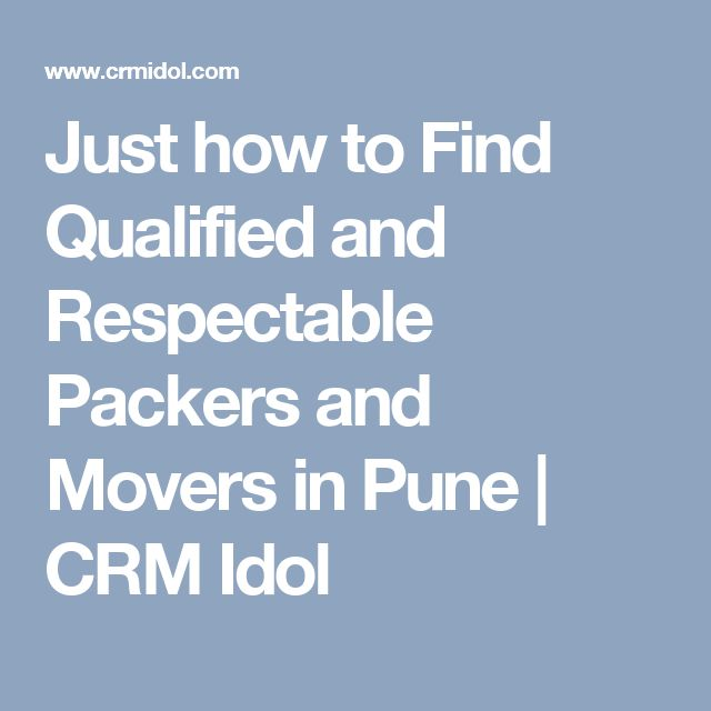 Just how to Find Qualified and Respectable Packers and Movers in Pune | CRM Idol