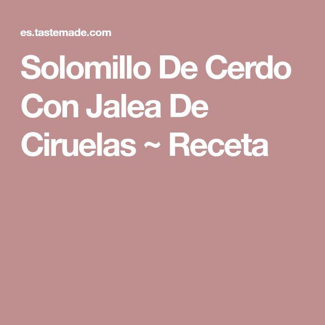 Solomillo De Cerdo Con Jalea De Ciruelas ~ Receta