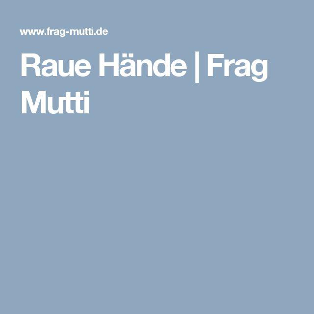 Raue Hände | Frag Mutti