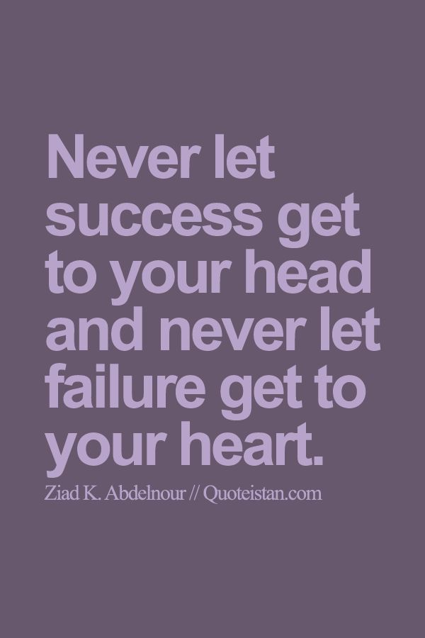 Never let #success get to your head and never let failure get to your heart. http://www.quoteistan.com/2015/08/never-let-success-get-to-your-head-and.html