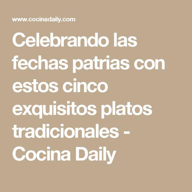 Celebrando las fechas patrias con estos cinco exquisitos platos tradicionales - Cocina Daily