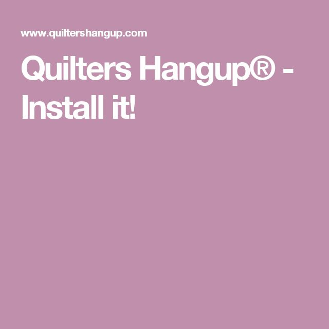 Quilters Hangup® - Install it!