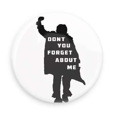 Don't You Forget About Me Pin Back Button