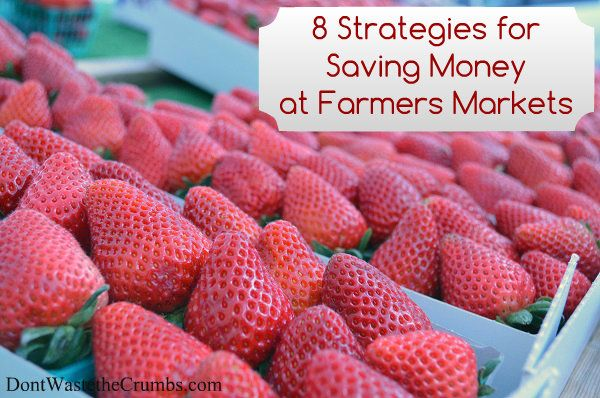 8 Strategies for Saving Money at the Farmers Market   Arm yourself before you leave the house with these simple tips, designed to help you make the most of every dollar you spend!   DontWastetheCrumbs.com