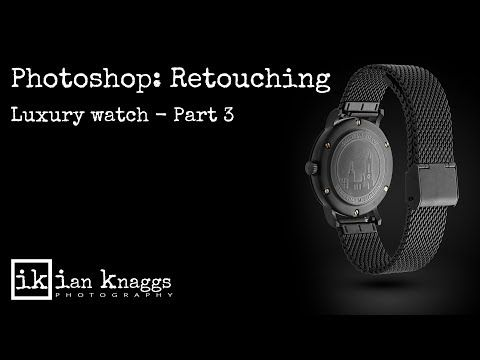 Photoshop Luxury watch retouching Part 3 Ian Knaggs Photogrpahy - YouTube