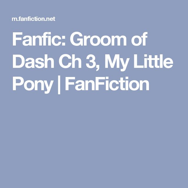 Fanfic: Groom of Dash Ch 3, My Little Pony | FanFiction
