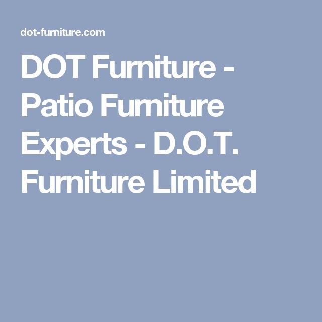 DOT Furniture - Patio Furniture Experts - D.O.T. Furniture Limited