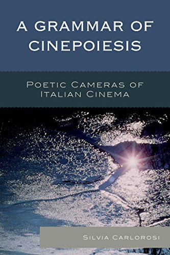 A Grammar of Cinepoiesis: Poetic Cameras of Italian Cinema (Cine-Aesthetics: New Directions in Film and Philosophy) by Silvia Carlorosi http://www.amazon.com/dp/B014A2U6YI/ref=cm_sw_r_pi_dp_8G0Owb0R7ZVF4
