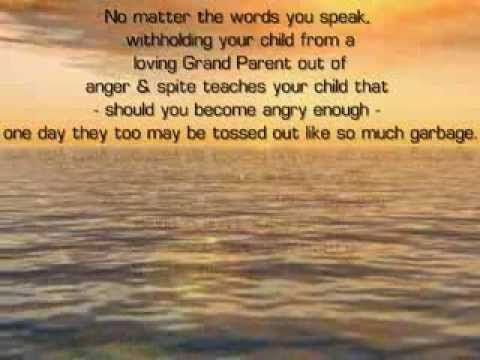 No matter the words you speak, withholding your child from a loving Grand Parent out of anger & spite teaches your child that - should you become angry enoug...