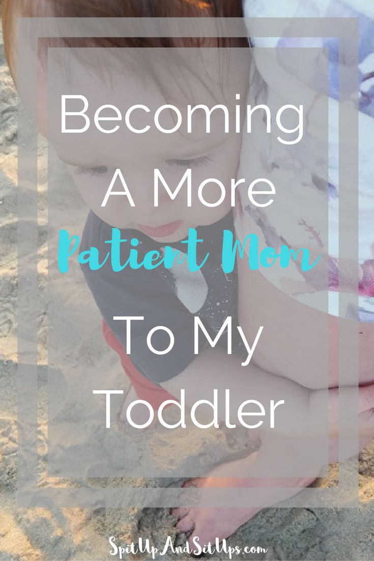 Becoming a More Patient Mom Becoming a more patient mom with my toddler, parenting, parenting toddlers, toddler mom, how to parent toddlers, how to be a more calm parent