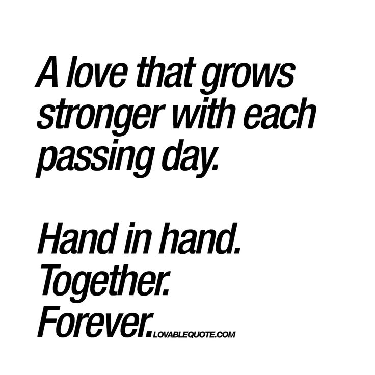 """A love that grows stronger with each passing day. Hand in hand. Together. Forever."" 
