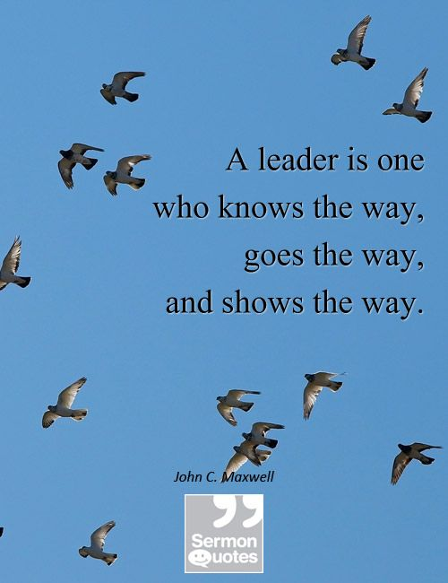 A leader is one who knows the way - Sermon Quotes