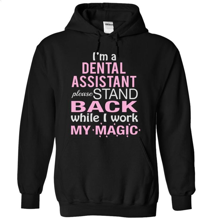 I'm a DENTAL ASSISTANT , Please stand back while I work  T Shirts, Hoodies, Sweatshirts - #shirt design #graphic t shirts. GET YOURS => https://www.sunfrog.com/LifeStyle/I-Black-6435264-Hoodie.html?60505