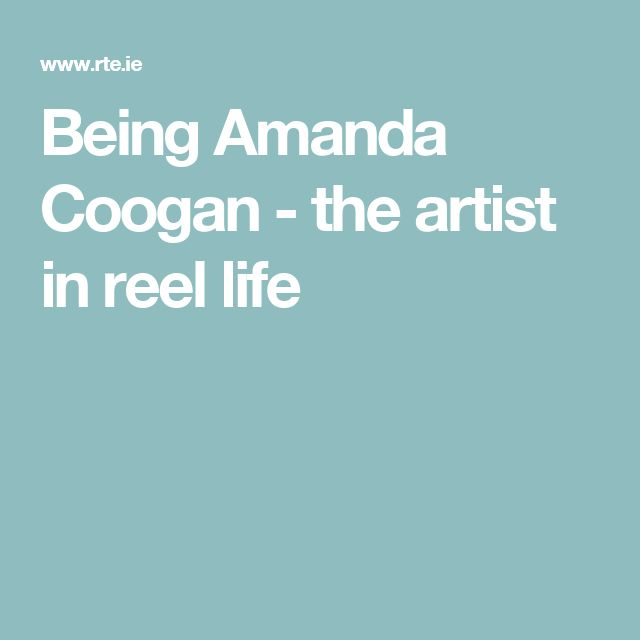 Being Amanda Coogan - the artist in reel life