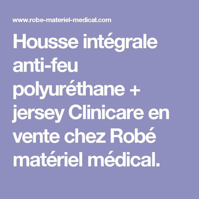 Housse intégrale anti-feu polyuréthane + jersey Clinicare en vente chez Robé matériel médical.