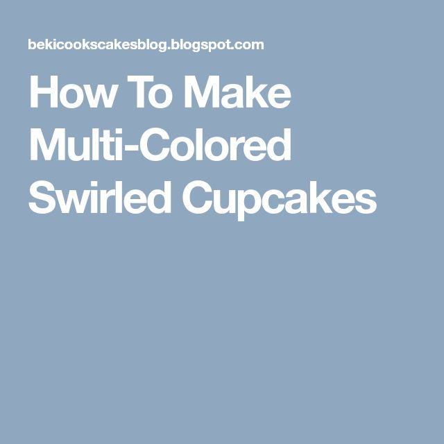 How To Make Multi-Colored Swirled Cupcakes