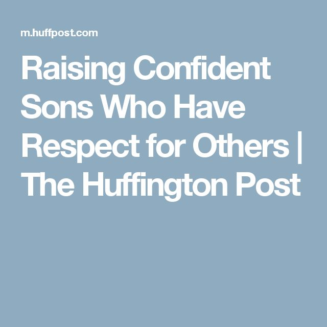 Raising Confident Sons Who Have Respect for Others | The Huffington Post