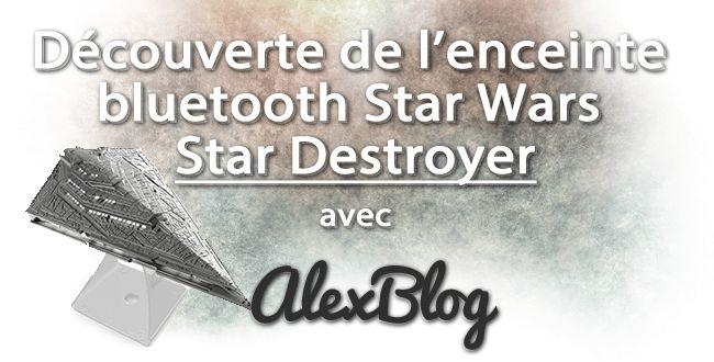 Découverte de l'enceinte bluetooth Star Wars Star Destroyer