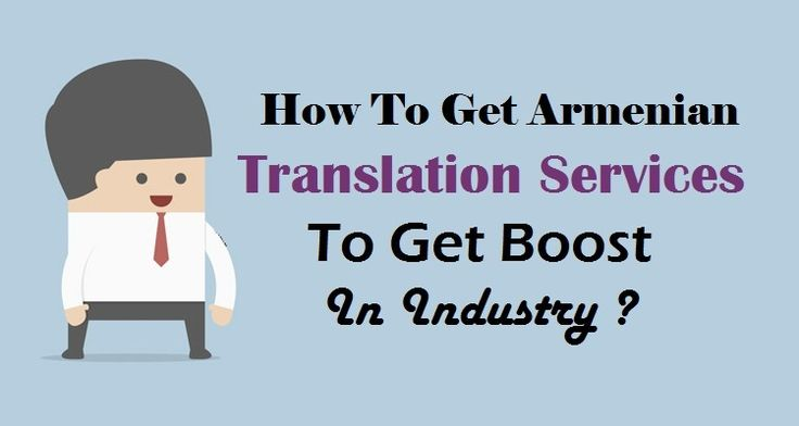 How To Get #ArmenianTranslation Services To Get Boost In Industry ?  #Language #Business #Industry