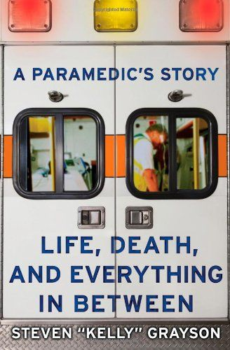 A Paramedic's Story: Life, Death, and Everything in Between
