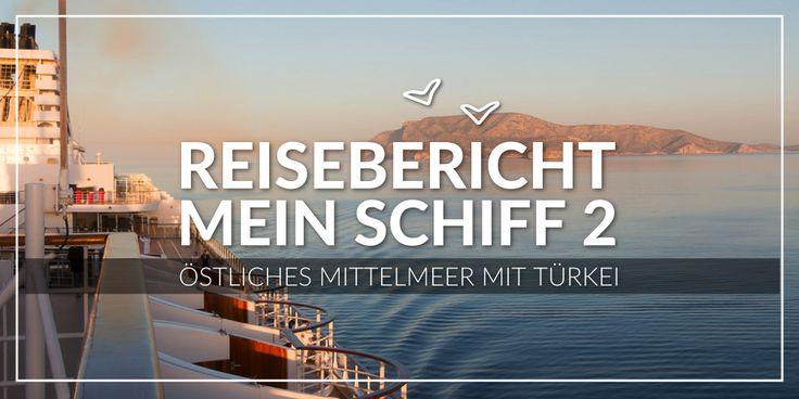 Reisebericht mit Videos, Fotos und Informationen zu unser Mein Schiff 2 Kreuzfahrt. Route - Östliches Mittelmeer mit Türkei.