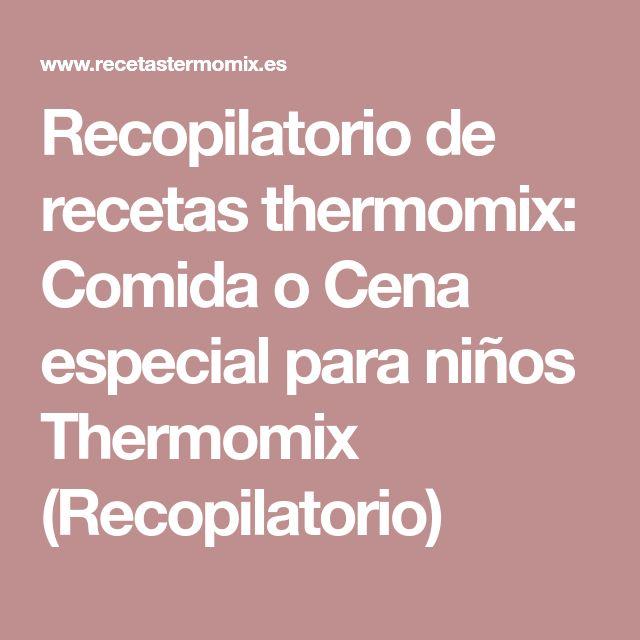 Recopilatorio de recetas thermomix: Comida o Cena especial para niños Thermomix (Recopilatorio)